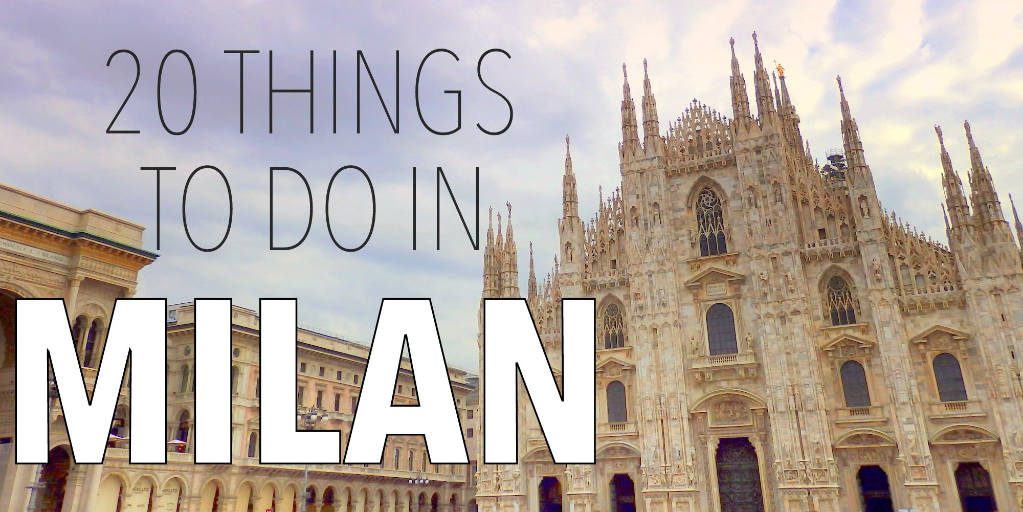20 Things to do in Milan, Italy Travel Guide