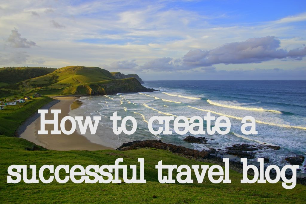 How to create a successful travel blog the first year of blogging